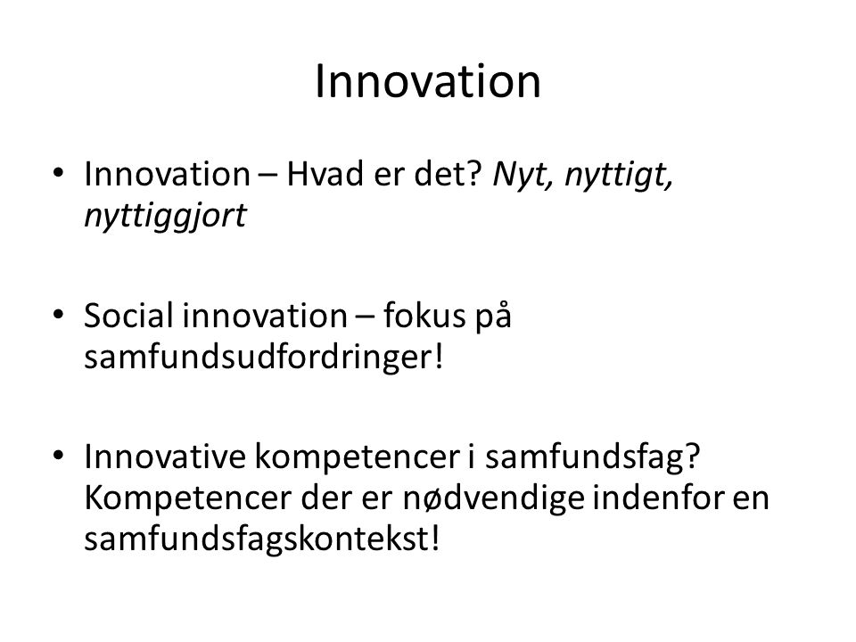 Innovation Innovation – Hvad er det Nyt, nyttigt, nyttiggjort