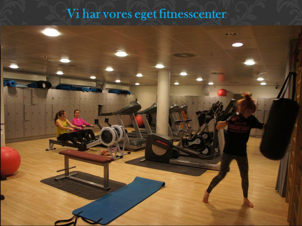 Vi har vores eget fitnesscenter