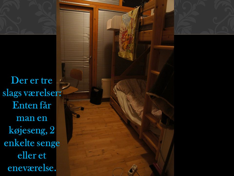 Der er tre slags værelser: Enten får man en køjeseng, 2 enkelte senge eller et eneværelse.
