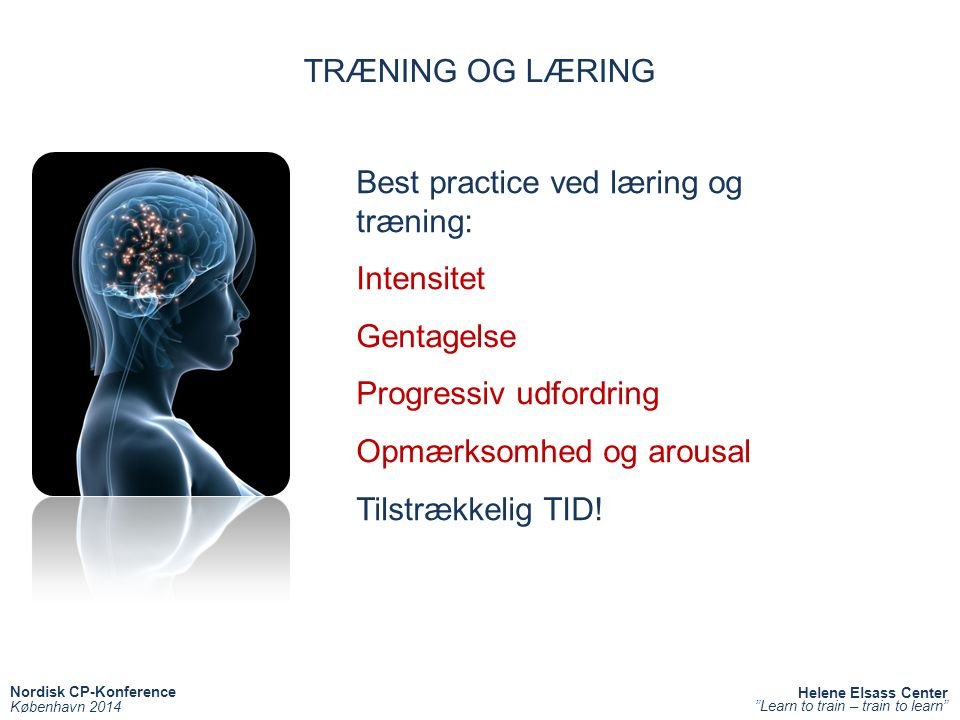 TRÆNING OG LÆRING Best practice ved læring og træning: Intensitet. Gentagelse. Progressiv udfordring.