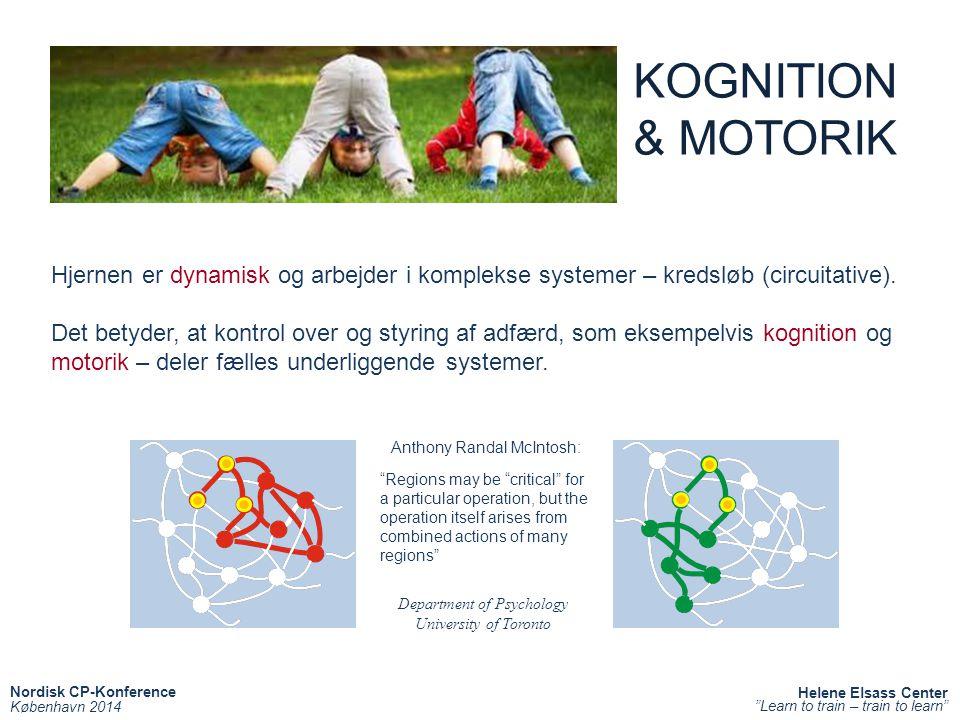 KOGNITION & MOTORIK. Hjernen er dynamisk og arbejder i komplekse systemer – kredsløb (circuitative).