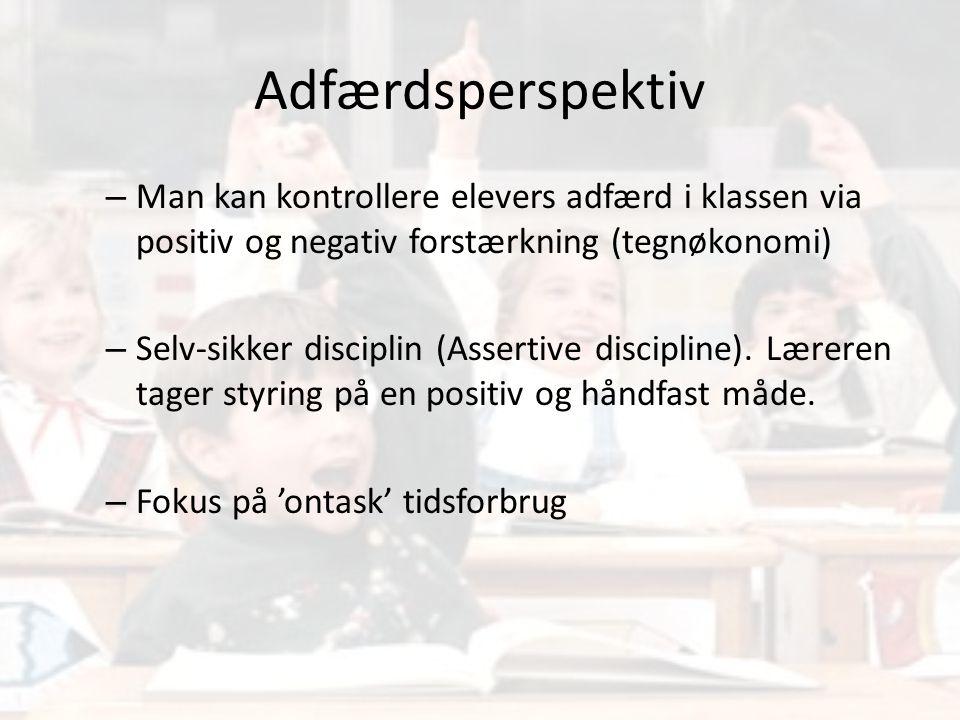 Adfærdsperspektiv Man kan kontrollere elevers adfærd i klassen via positiv og negativ forstærkning (tegnøkonomi)