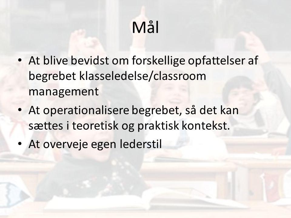 Mål At blive bevidst om forskellige opfattelser af begrebet klasseledelse/classroom management.