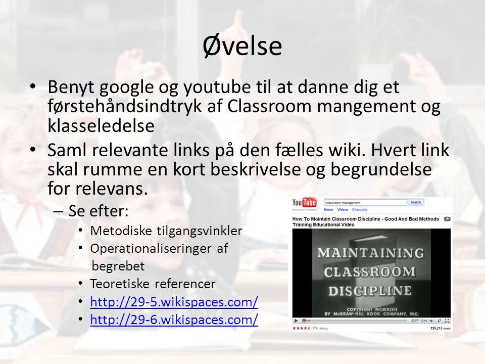 Øvelse Benyt google og youtube til at danne dig et førstehåndsindtryk af Classroom mangement og klasseledelse.