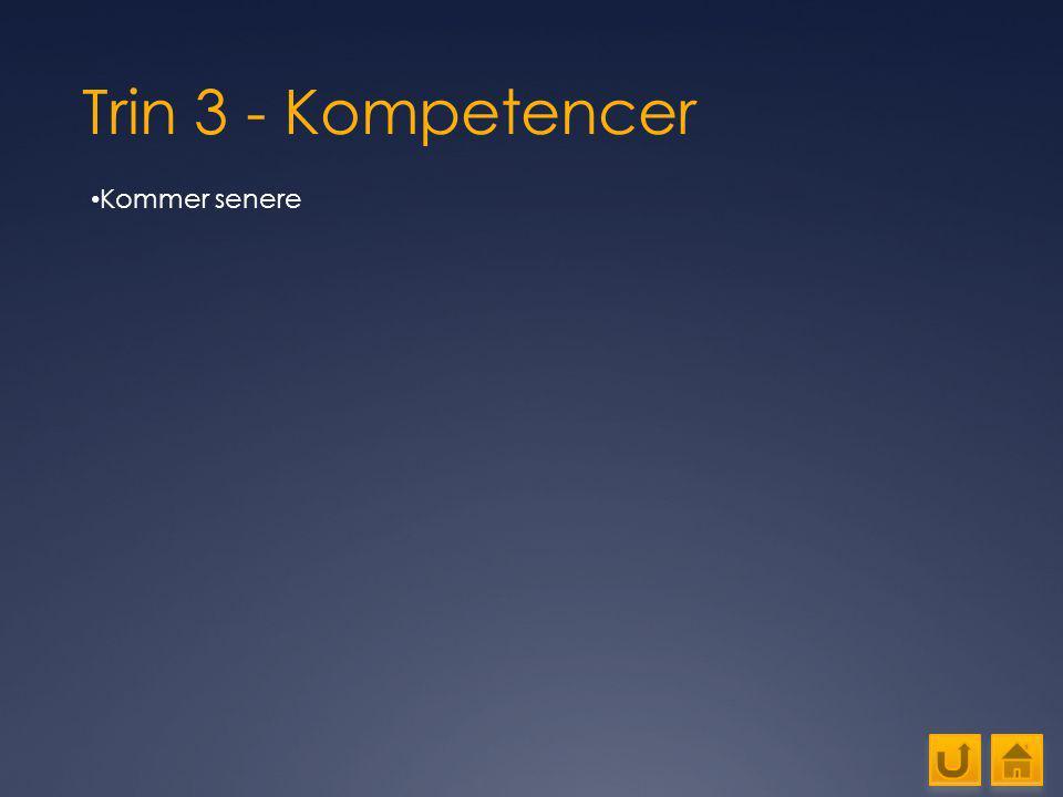 Trin 3 - Kompetencer Kommer senere
