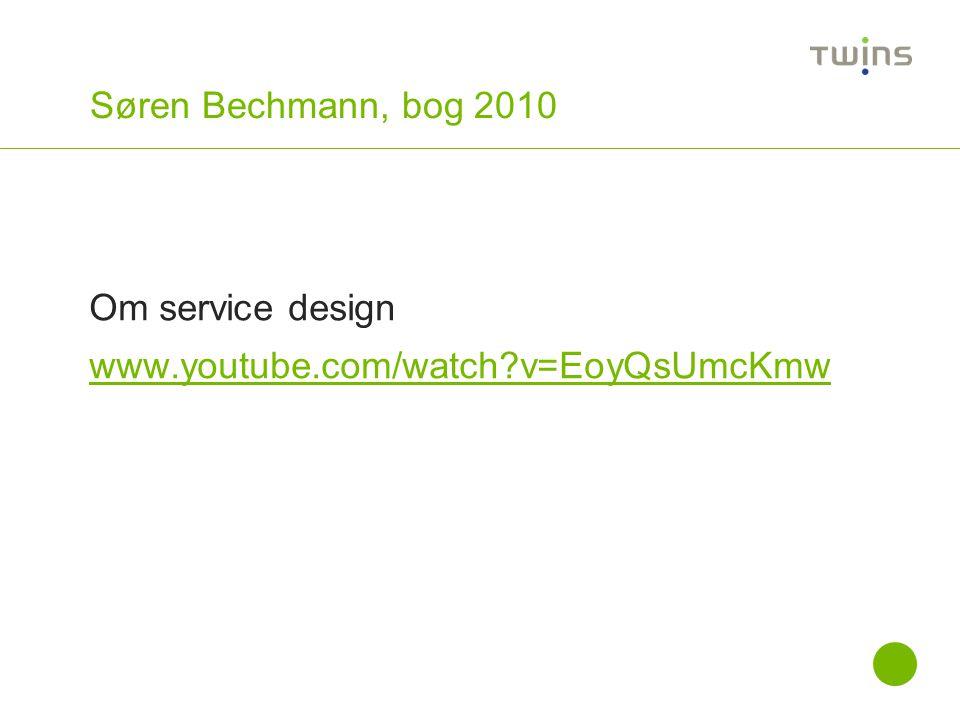 Søren Bechmann, bog 2010 Om service design www.youtube.com/watch v=EoyQsUmcKmw