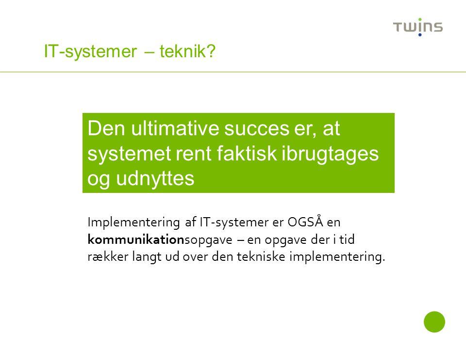 IT-systemer – teknik Den ultimative succes er, at systemet rent faktisk ibrugtages og udnyttes.