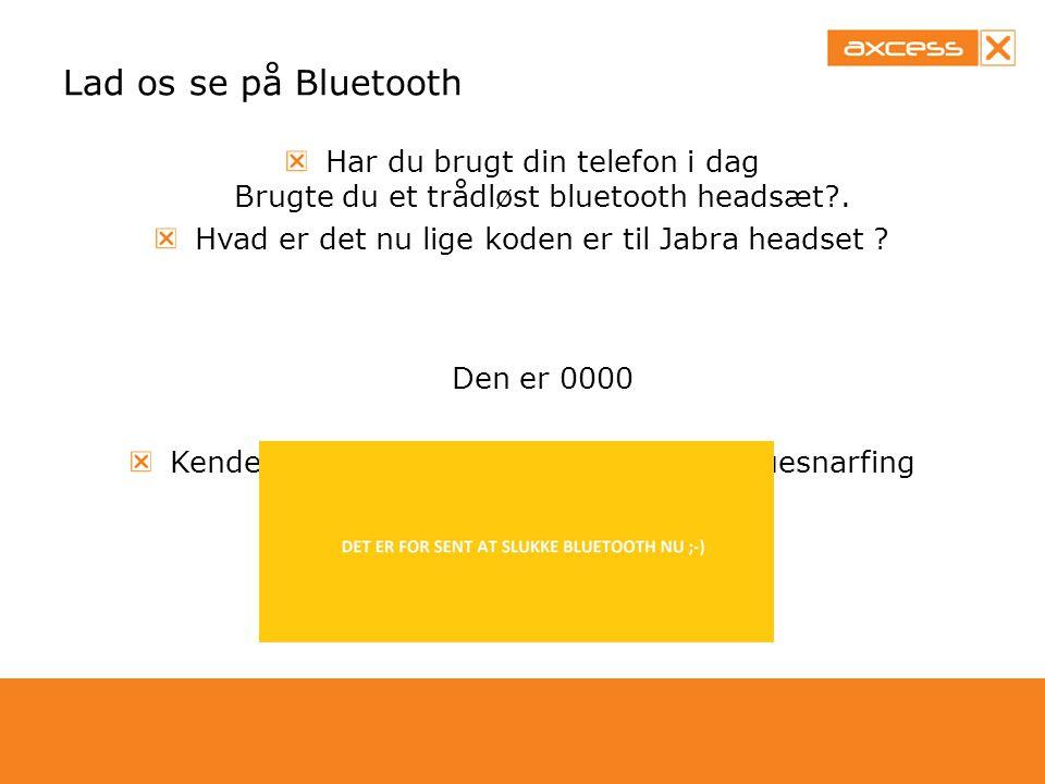 Lad os se på Bluetooth Har du brugt din telefon i dag Brugte du et trådløst bluetooth headsæt .