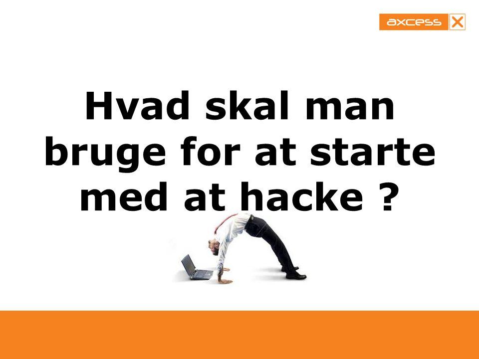 Hvad skal man bruge for at starte med at hacke