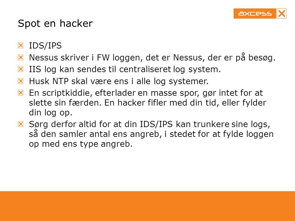 Spot en hacker IDS/IPS. Nessus skriver i FW loggen, det er Nessus, der er på besøg. IIS log kan sendes til centraliseret log system.