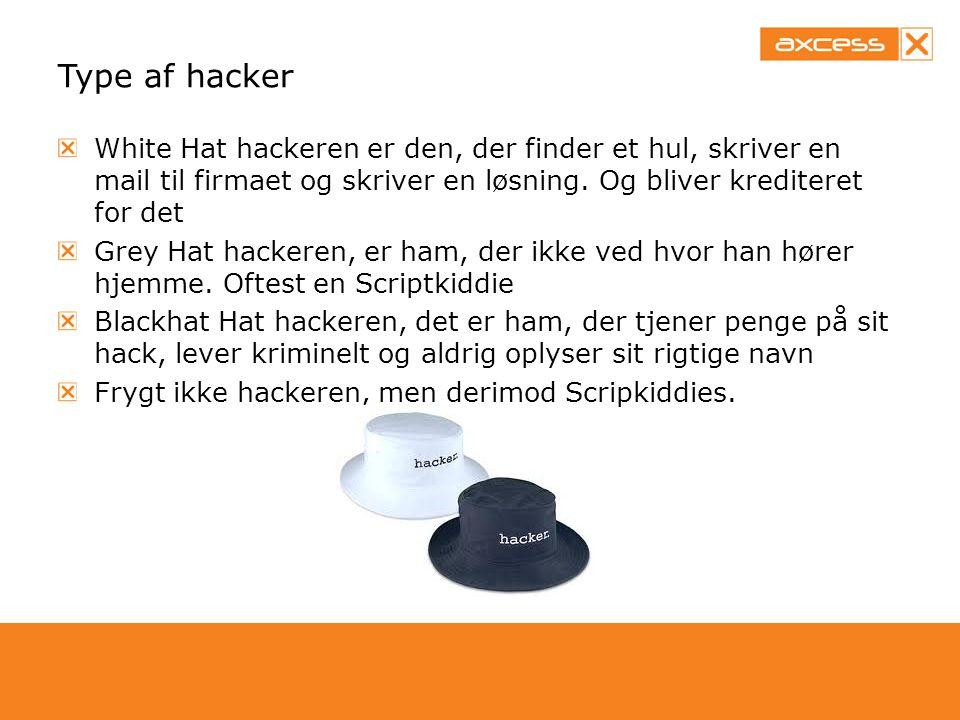 Type af hacker White Hat hackeren er den, der finder et hul, skriver en mail til firmaet og skriver en løsning. Og bliver krediteret for det.