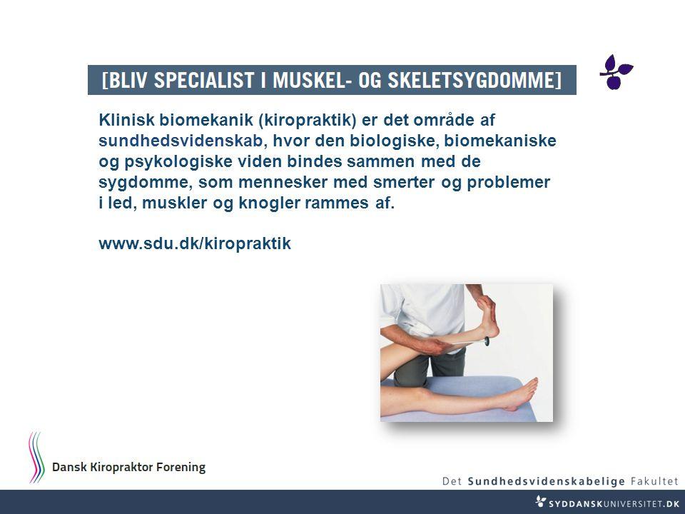 Klinisk biomekanik (kiropraktik) er det område af sundhedsvidenskab, hvor den biologiske, biomekaniske og psykologiske viden bindes sammen med de sygdomme, som mennesker med smerter og problemer