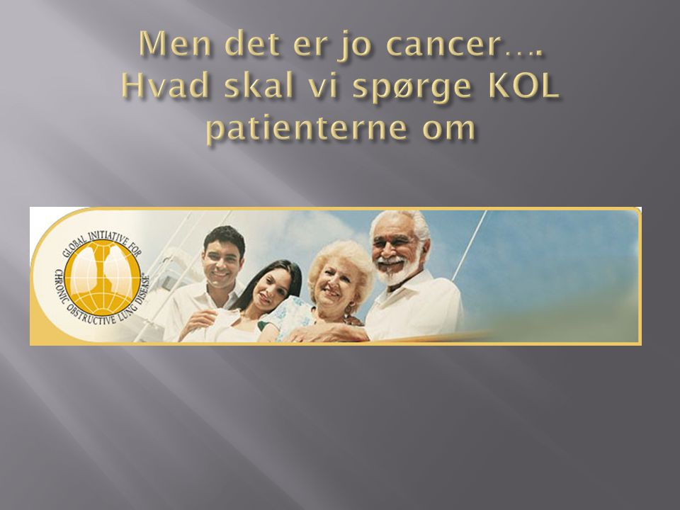 Men det er jo cancer…. Hvad skal vi spørge KOL patienterne om