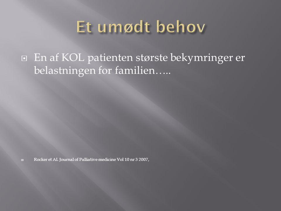 Et umødt behov En af KOL patienten største bekymringer er belastningen for familien…..