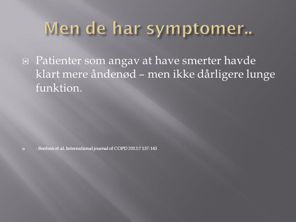 Men de har symptomer.. Patienter som angav at have smerter havde klart mere åndenød – men ikke dårligere lunge funktion.
