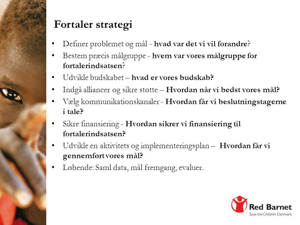 Fortaler strategi Definer problemet og mål - hvad var det vi vil forandre Bestem præcis målgruppe - hvem var vores målgruppe for fortalerindsatsen