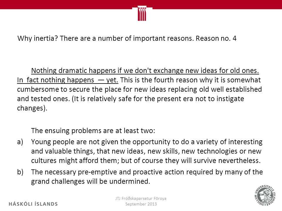 Why inertia There are a number of important reasons. Reason no. 4