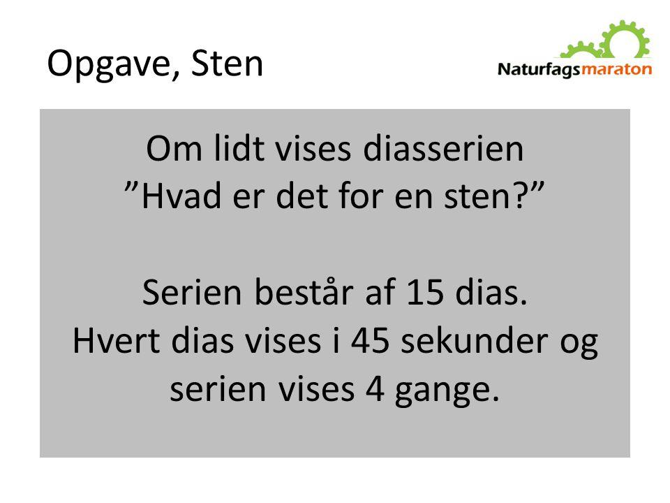 Opgave, Sten Om lidt vises diasserien Hvad er det for en sten Serien består af 15 dias.