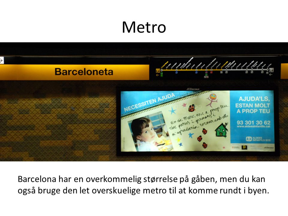 Metro Barcelona har en overkommelig størrelse på gåben, men du kan også bruge den let overskuelige metro til at komme rundt i byen.