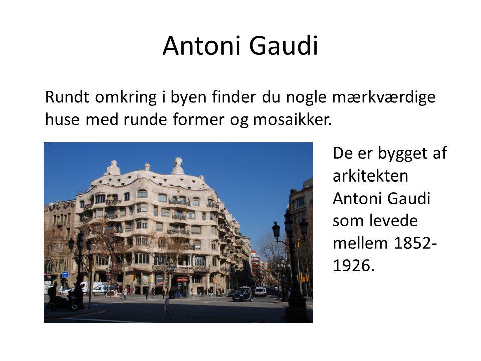 Antoni Gaudi Rundt omkring i byen finder du nogle mærkværdige huse med runde former og mosaikker.