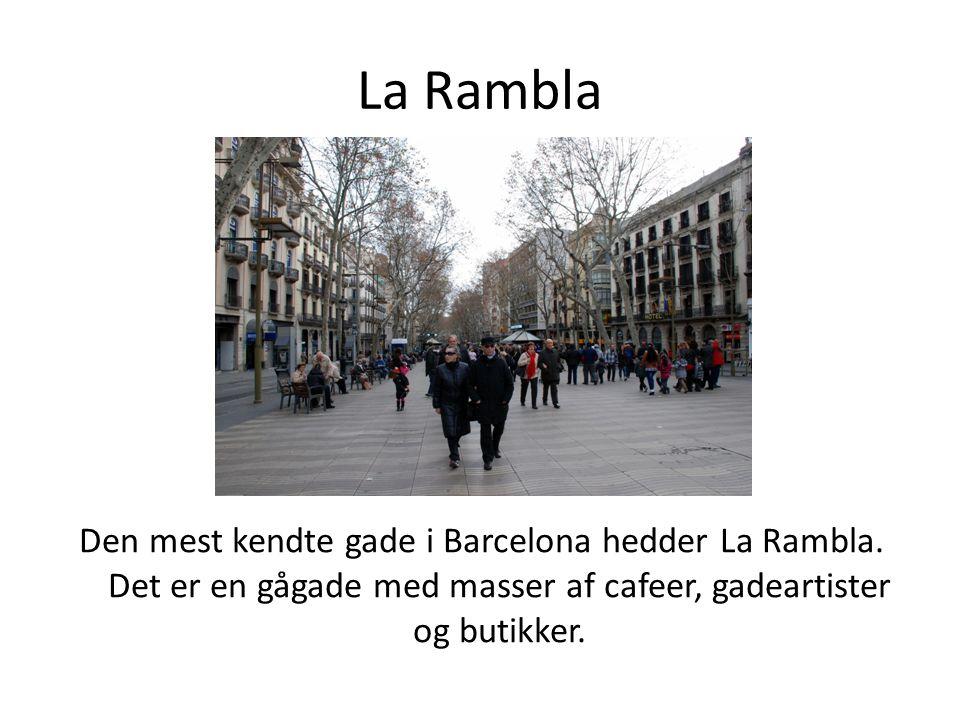 La Rambla Den mest kendte gade i Barcelona hedder La Rambla.