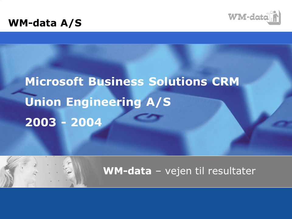 Microsoft Business Solutions CRM Union Engineering A/S 2003 - 2004