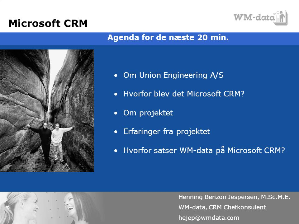 Microsoft CRM Agenda for de næste 20 min. Om Union Engineering A/S