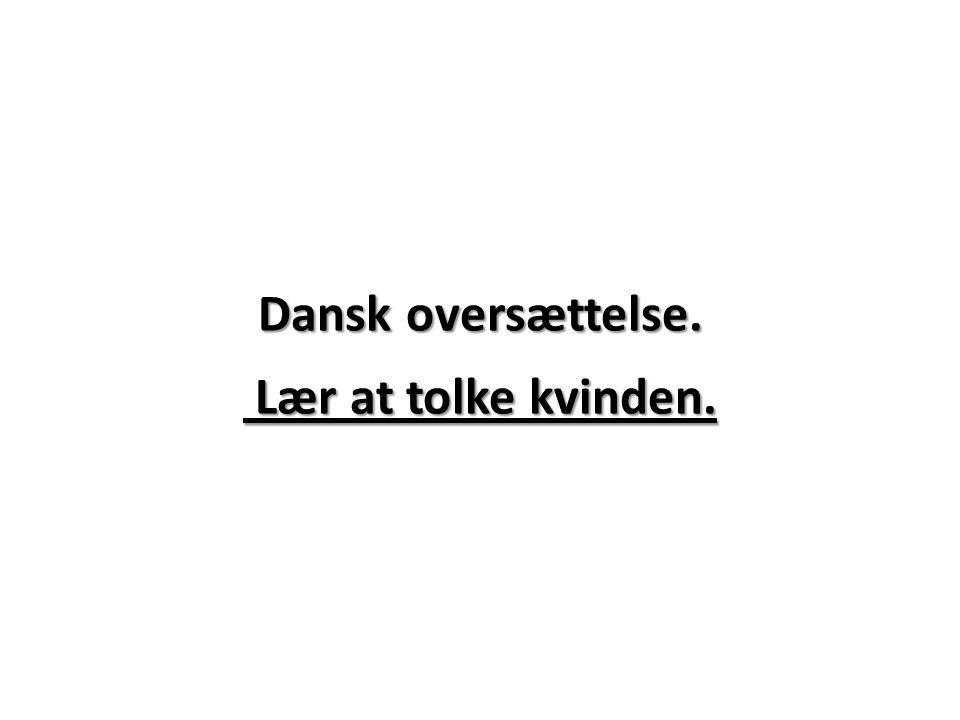 Dansk oversættelse. Lær at tolke kvinden.