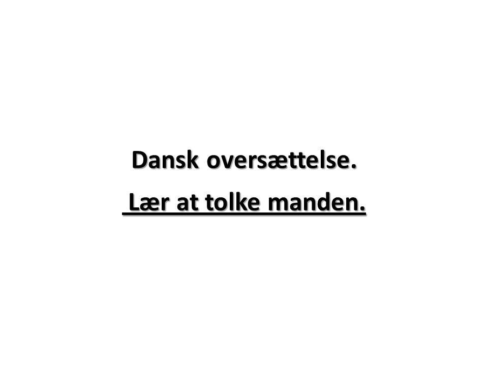 Dansk oversættelse. Lær at tolke manden.