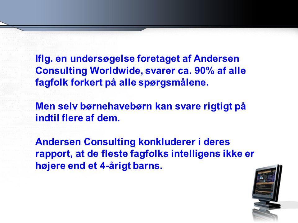 Iflg. en undersøgelse foretaget af Andersen Consulting Worldwide, svarer ca. 90% af alle fagfolk forkert på alle spørgsmålene.