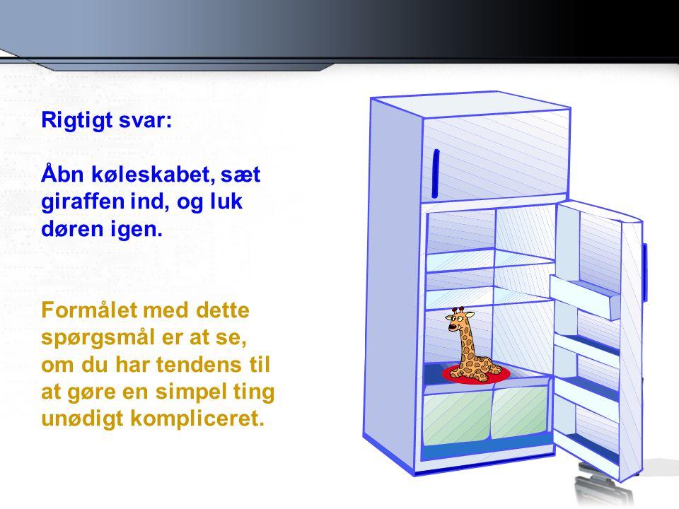 Rigtigt svar: Åbn køleskabet, sæt giraffen ind, og luk døren igen.