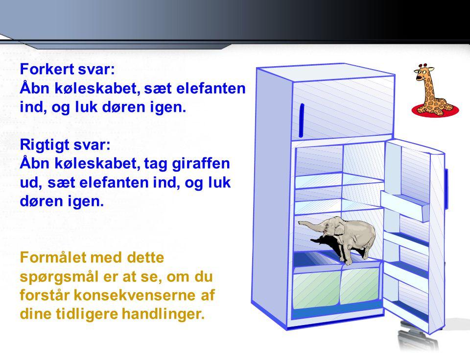 Forkert svar: Åbn køleskabet, sæt elefanten ind, og luk døren igen. Rigtigt svar: