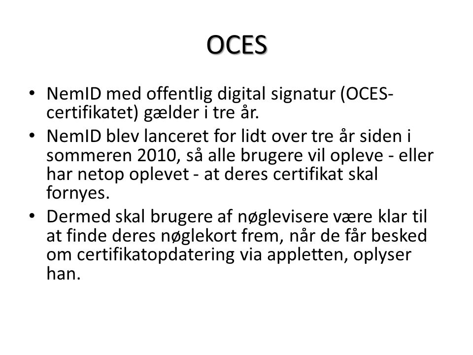 OCES NemID med offentlig digital signatur (OCES-certifikatet) gælder i tre år.