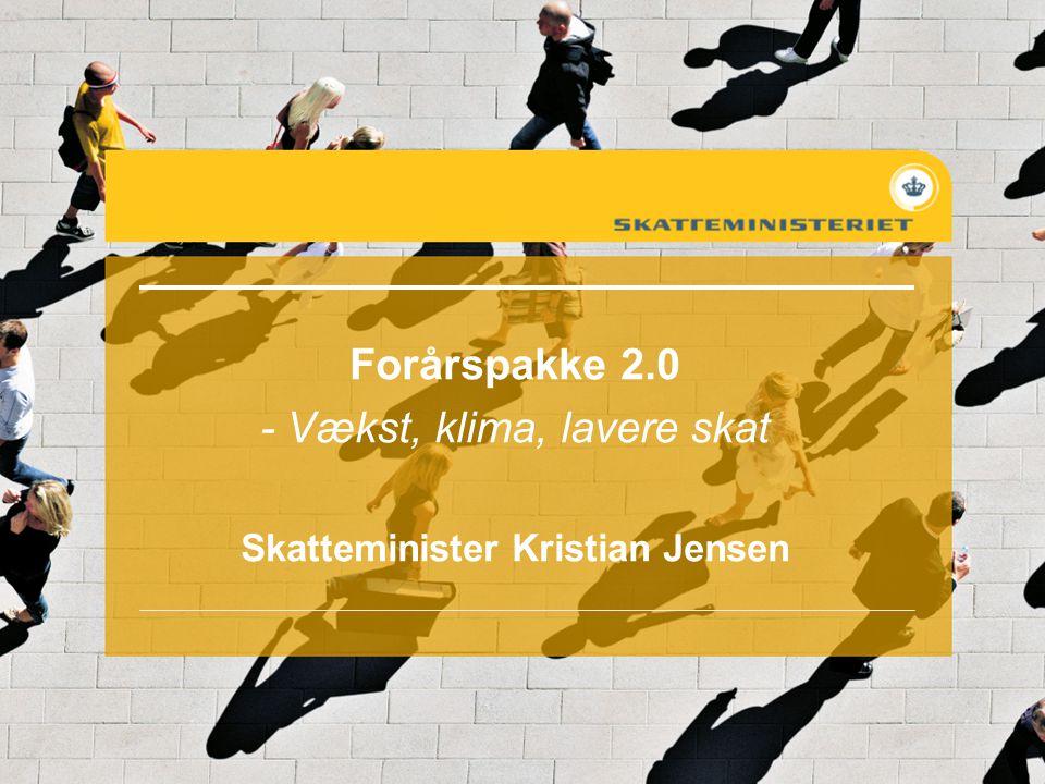 Forårspakke 2.0 - Vækst, klima, lavere skat Skatteminister Kristian Jensen
