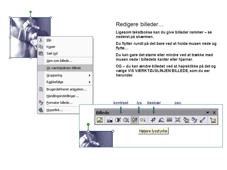 Redigere billeder… Ligesom tekstbokse kan du give billeder rammer – se nederst på skærmen.