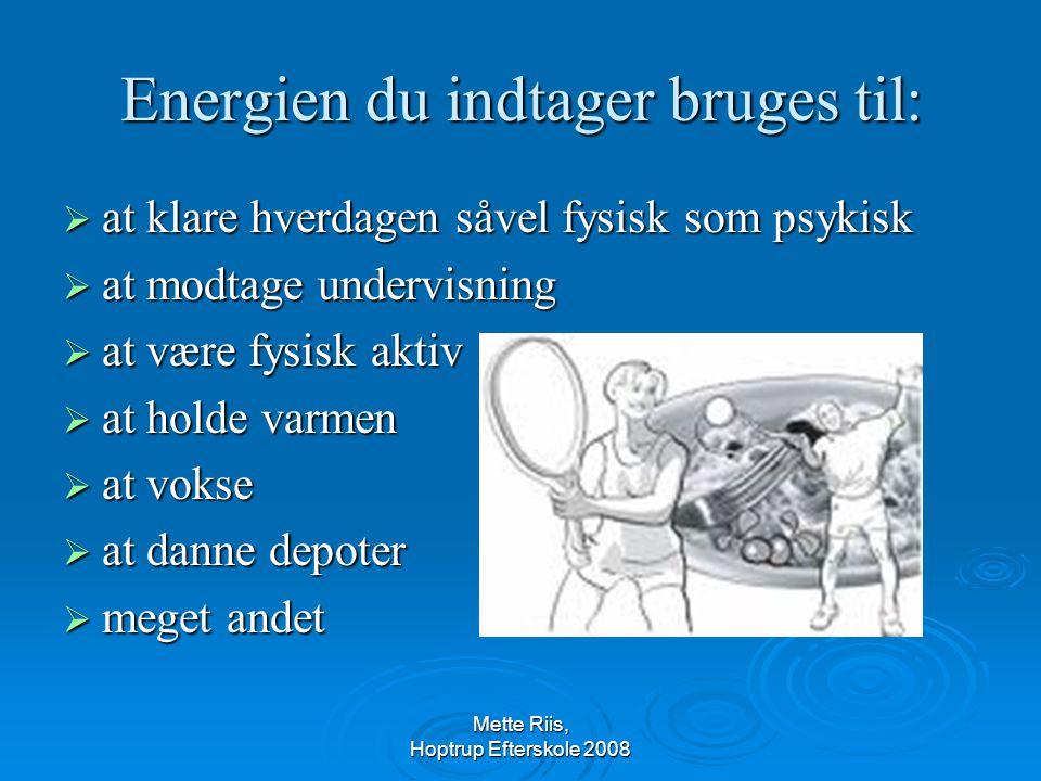 Energien du indtager bruges til: