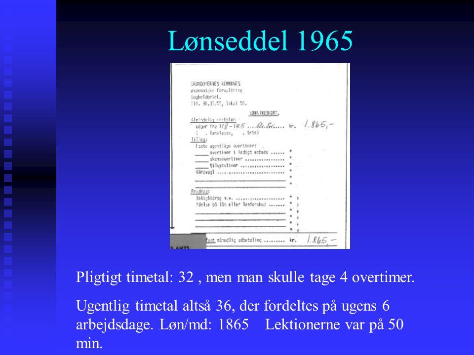 Lønseddel 1965 Pligtigt timetal: 32 , men man skulle tage 4 overtimer.