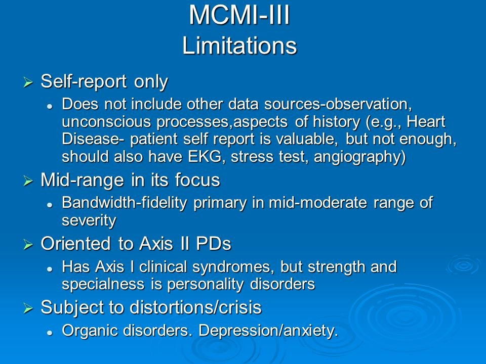 MCMI-III Limitations Self-report only Mid-range in its focus