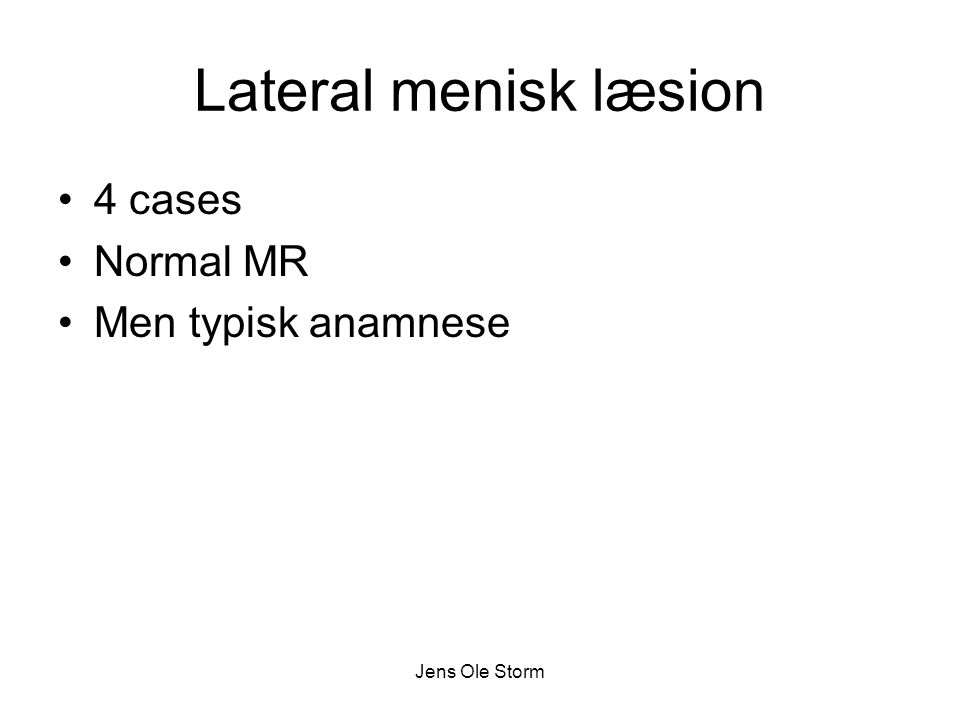 Lateral menisk læsion 4 cases Normal MR Men typisk anamnese