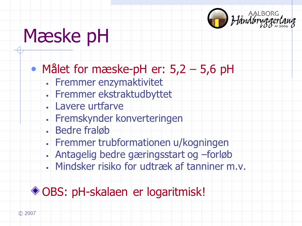 Mæske pH Målet for mæske-pH er: 5,2 – 5,6 pH