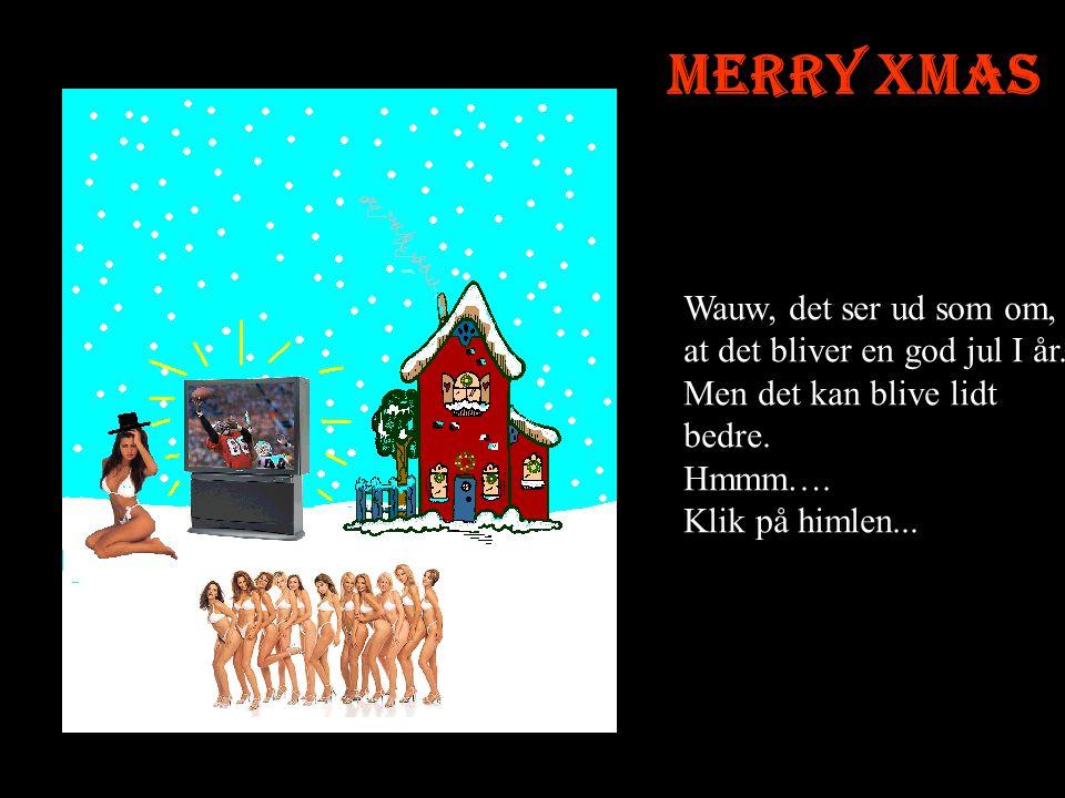Merry Xmas Wauw, det ser ud som om, at det bliver en god jul I år. Men det kan blive lidt bedre. Hmmm….