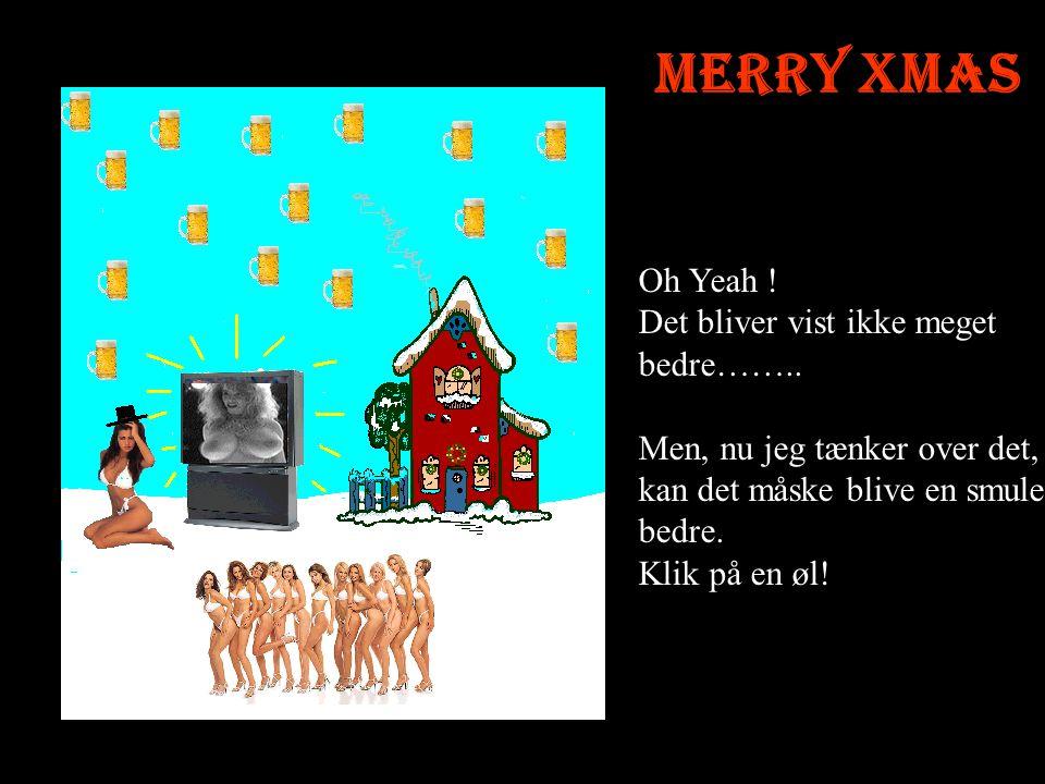 Merry Xmas Oh Yeah ! Det bliver vist ikke meget bedre……..