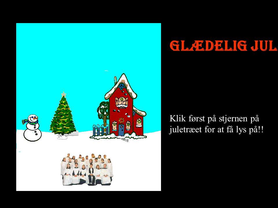 Glædelig jul Klik først på stjernen på juletræet for at få lys på!!