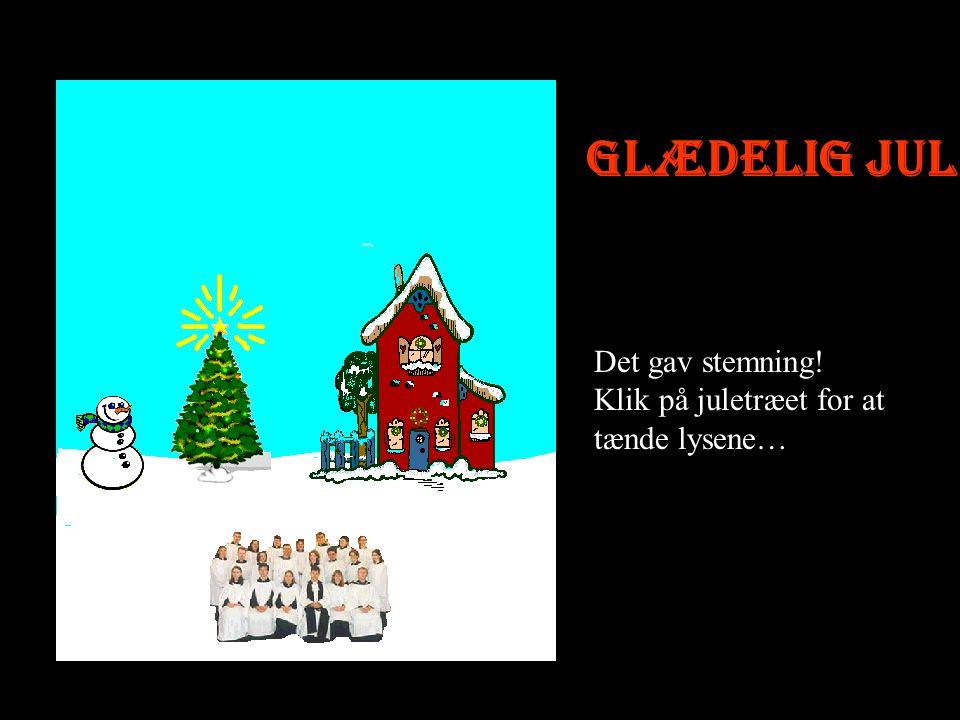 Glædelig jul Det gav stemning! Klik på juletræet for at tænde lysene…