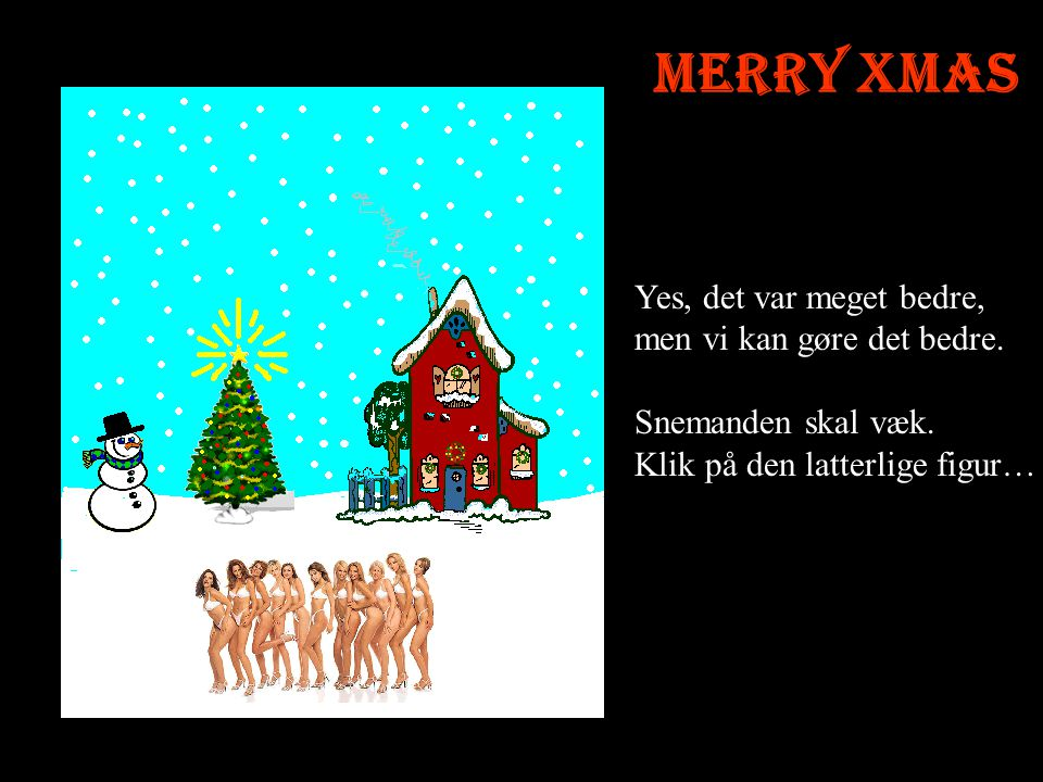 Merry Xmas Yes, det var meget bedre, men vi kan gøre det bedre.