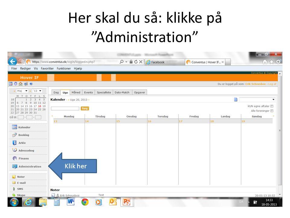 Her skal du så: klikke på Administration