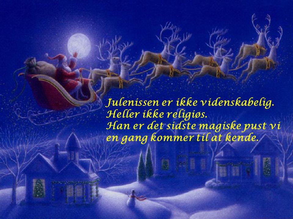 Julenissen er ikke videnskabelig. Heller ikke religiøs