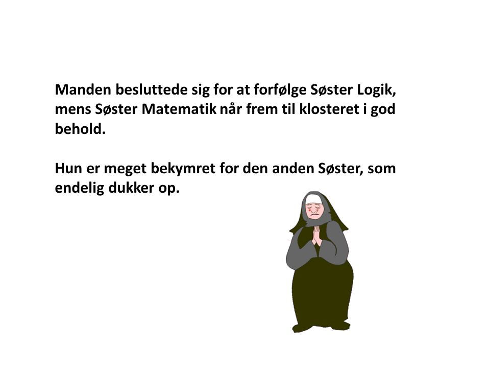 Manden besluttede sig for at forfølge Søster Logik, mens Søster Matematik når frem til klosteret i god behold.