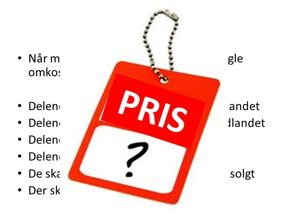PRIS Når man laver et produkt, så er der nogle omkostninger, f.eks.:
