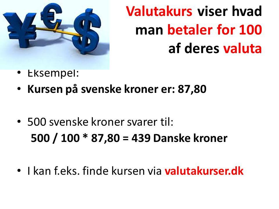 Valutakurs viser hvad man betaler for 100 af deres valuta